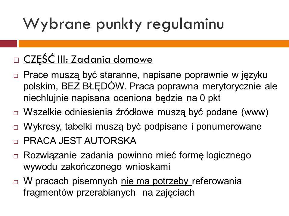 Wybrane punkty regulaminu CZĘŚĆ III: Zadania domowe Prace muszą być staranne, napisane poprawnie w języku polskim, BEZ BŁĘDÓW. Praca poprawna merytory