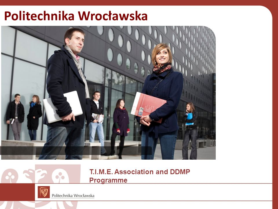 Politechnika Wrocławska T.I.M.E. Association and DDMP Programme