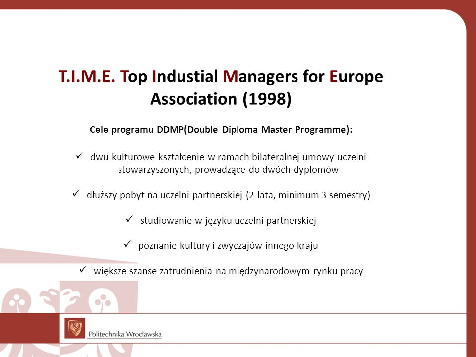 T.I.M.E. Top Industial Managers for Europe Association (1998) Cele programu DDMP(Double Diploma Master Programme): dwu-kulturowe kształcenie w ramach