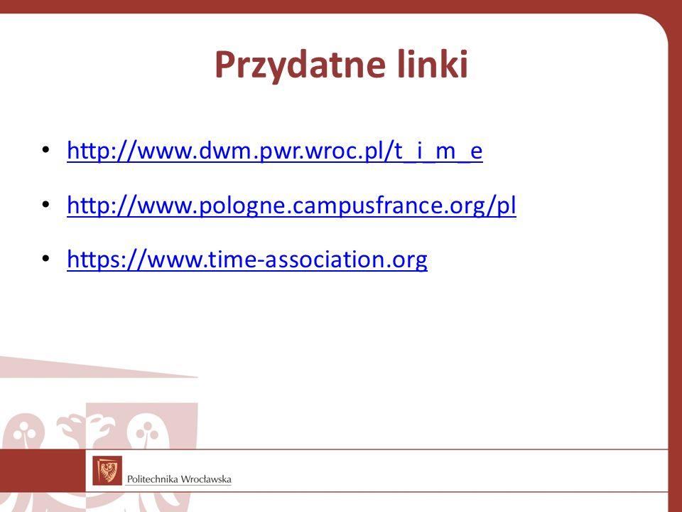 Przydatne linki http://www.dwm.pwr.wroc.pl/t_i_m_e http://www.pologne.campusfrance.org/pl https://www.time-association.org