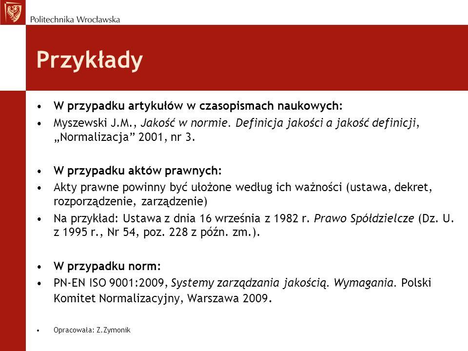 Przykłady W przypadku artykułów w czasopismach naukowych: Myszewski J.M., Jakość w normie. Definicja jakości a jakość definicji, Normalizacja 2001, nr