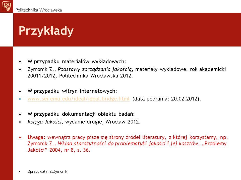 Przykłady W przypadku materiałów wykładowych: Zymonik Z., Podstawy zarządzania jakością, materiały wykładowe, rok akademicki 20011/2012, Politechnika