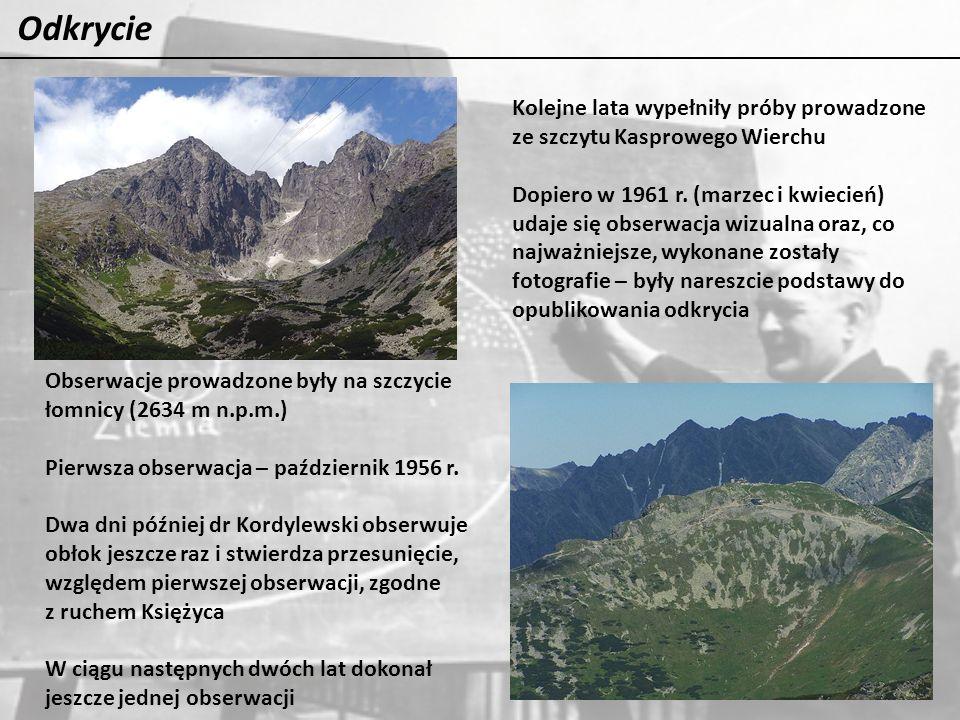Odkrycie Obserwacje prowadzone były na szczycie łomnicy (2634 m n.p.m.) Pierwsza obserwacja – październik 1956 r. Dwa dni później dr Kordylewski obser