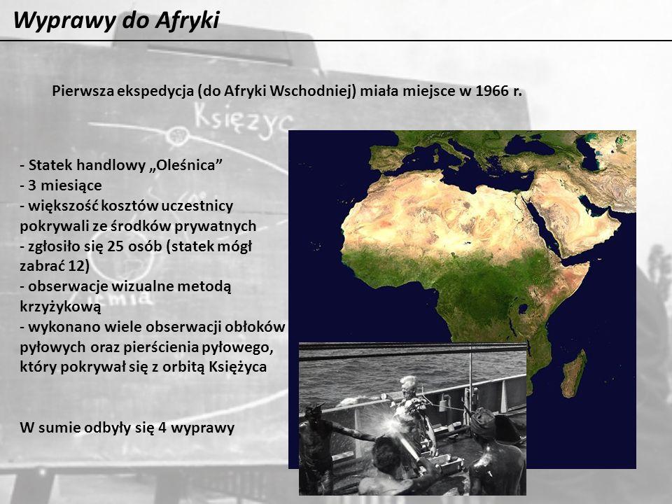 Wyprawy do Afryki Pierwsza ekspedycja (do Afryki Wschodniej) miała miejsce w 1966 r. - Statek handlowy Oleśnica - 3 miesiące - większość kosztów uczes