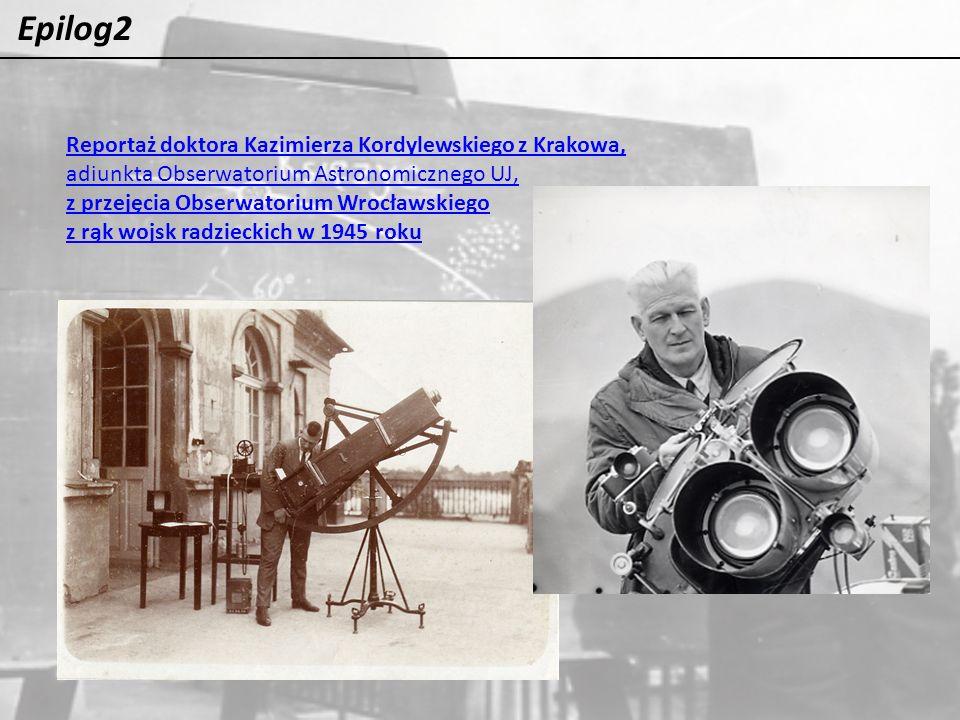 Epilog2 Reportaż doktora Kazimierza Kordylewskiego z Krakowa, adiunkta Obserwatorium Astronomicznego UJ, z przejęcia Obserwatorium Wrocławskiego z rąk