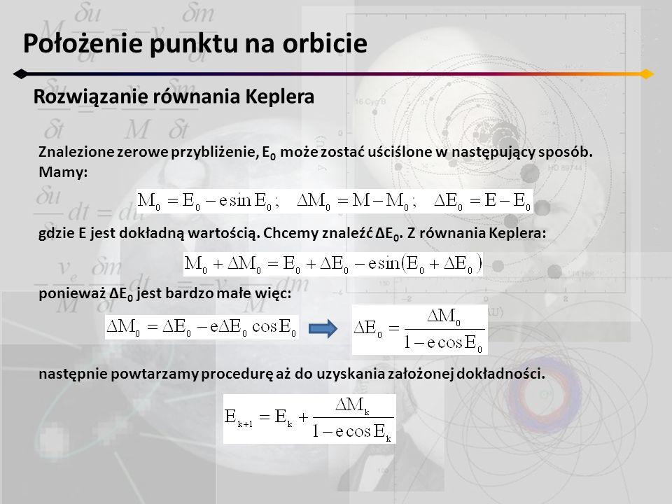Położenie punktu na orbicie Rozwiązanie równania Keplera Znalezione zerowe przybliżenie, E 0 może zostać uściślone w następujący sposób. Mamy: gdzie E