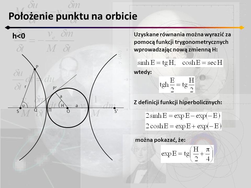 Położenie punktu na orbicie h<0 SS a a P P r O ΠQ υH Uzyskane równania można wyrazić za pomocą funkcji trygonometrycznych wprowadzając nową zmienną H: