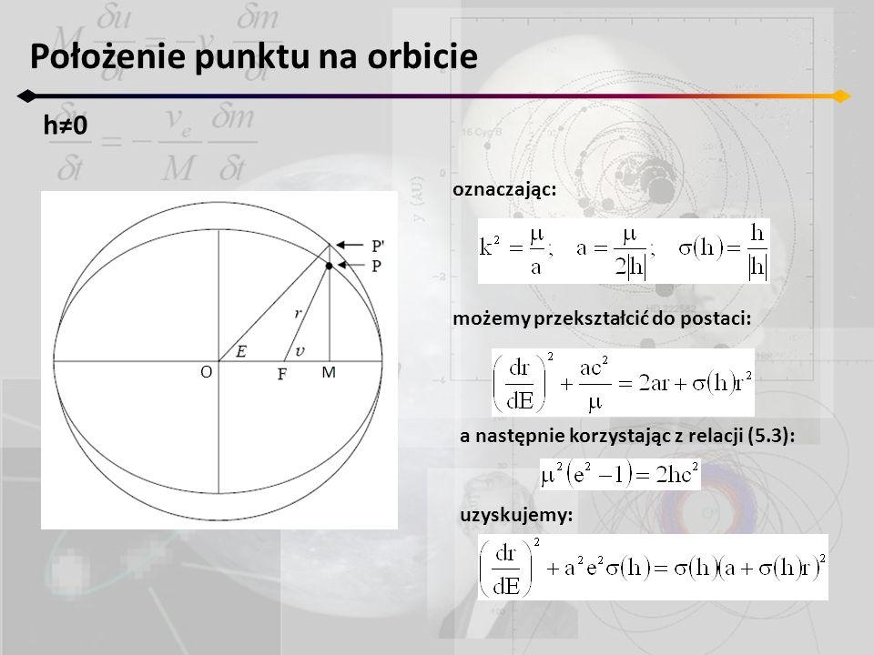 Położenie punktu na orbicie h0h0 O oznaczając: możemy przekształcić do postaci: a następnie korzystając z relacji (5.3): uzyskujemy: