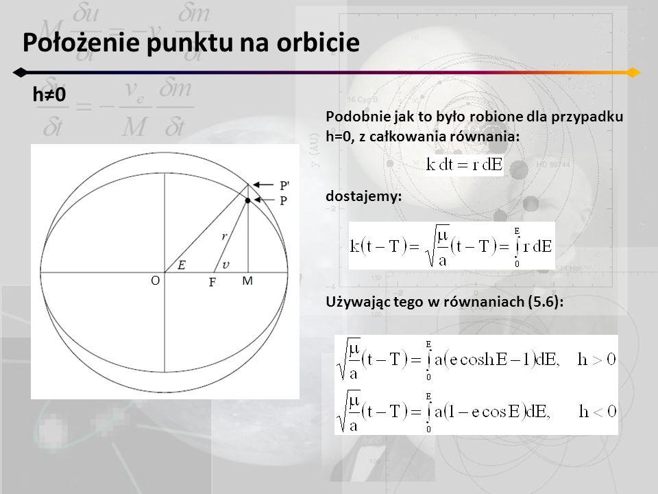 Położenie punktu na orbicie h0h0 O Podobnie jak to było robione dla przypadku h=0, z całkowania równania: dostajemy: Używając tego w równaniach (5.6):
