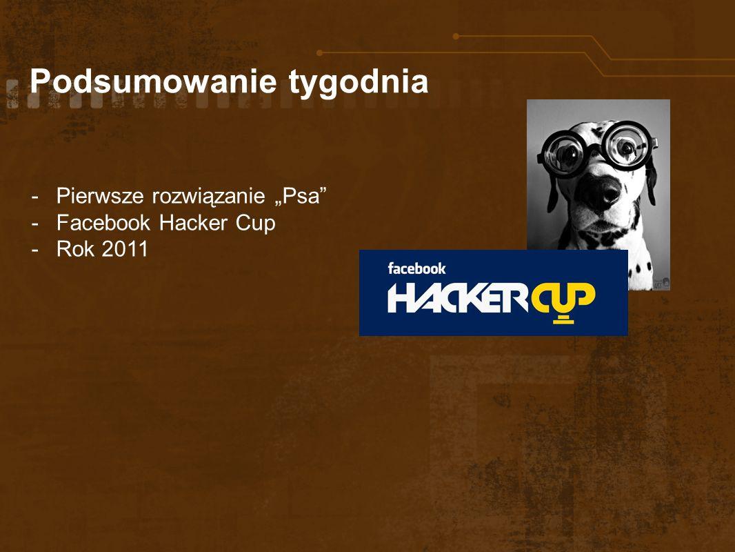 Podsumowanie tygodnia -Pierwsze rozwiązanie Psa -Facebook Hacker Cup -Rok 2011