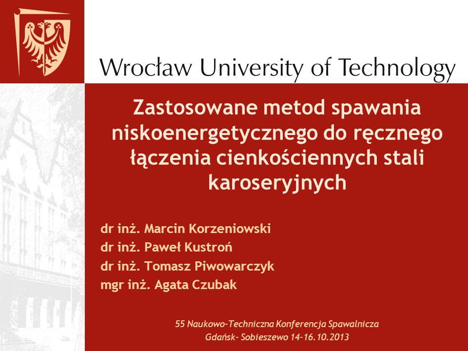 Zastosowane metod spawania niskoenergetycznego do ręcznego łączenia cienkościennych stali karoseryjnych dr inż. Marcin Korzeniowski dr inż. Paweł Kust