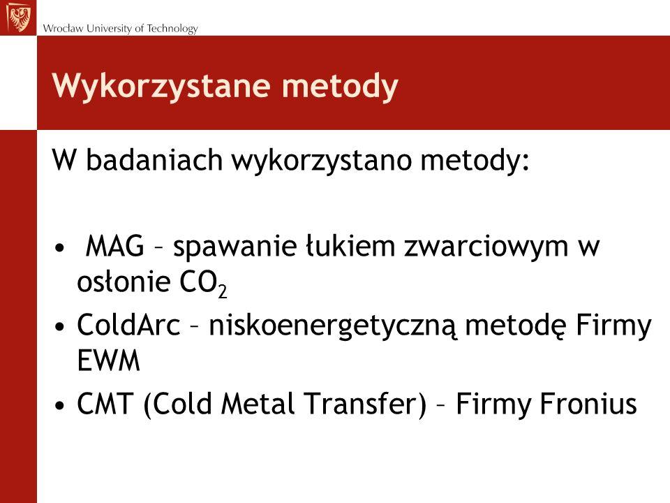 Wykorzystane metody W badaniach wykorzystano metody: MAG – spawanie łukiem zwarciowym w osłonie CO 2 ColdArc – niskoenergetyczną metodę Firmy EWM CMT