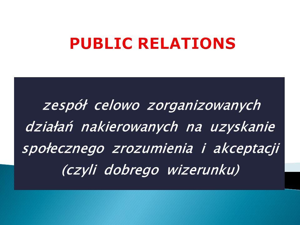 zespół celowo zorganizowanych działań nakierowanych na uzyskanie społecznego zrozumienia i akceptacji (czyli dobrego wizerunku)