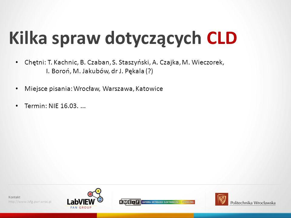 Kilka spraw dotyczących CLD Kontakt http://www.lvfg.pwr.wroc.pl Chętni: T.