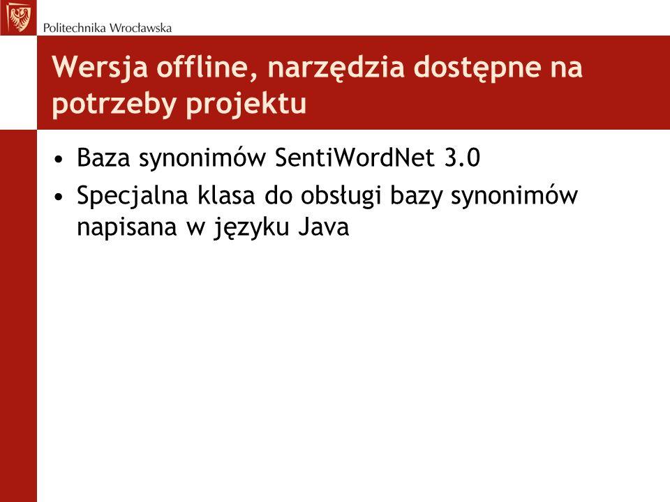 Wersja offline, narzędzia dostępne na potrzeby projektu Baza synonimów SentiWordNet 3.0 Specjalna klasa do obsługi bazy synonimów napisana w języku Ja