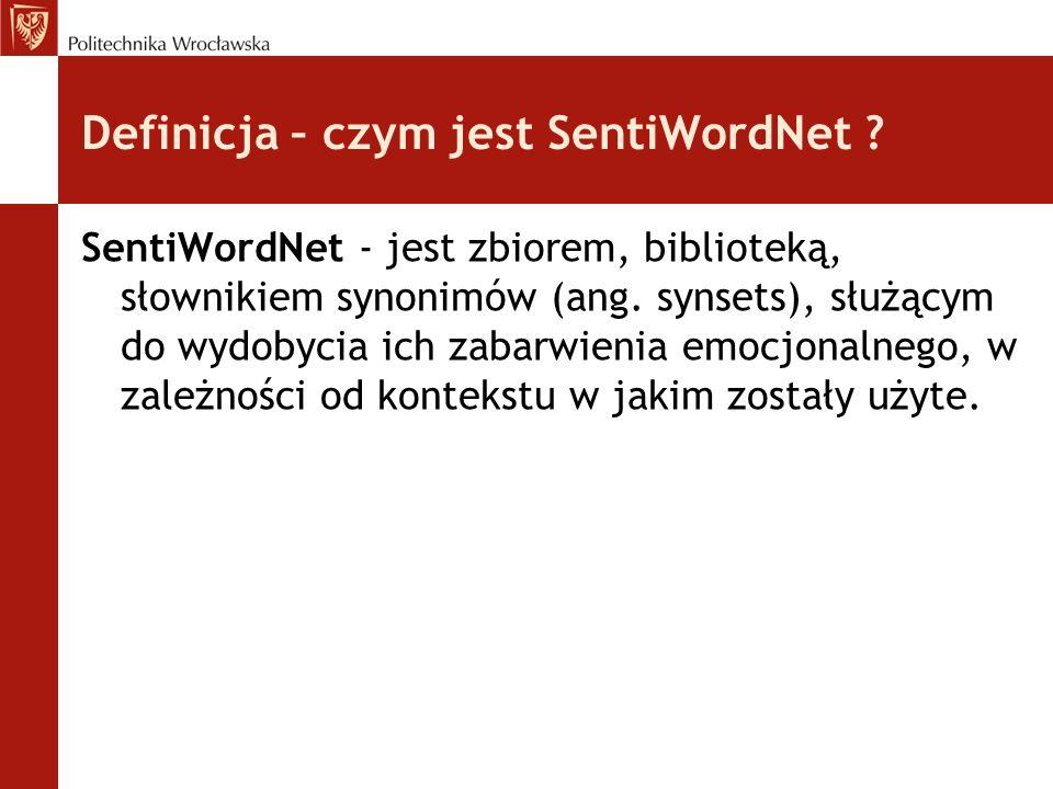 Definicja – czym jest SentiWordNet ? SentiWordNet - jest zbiorem, biblioteką, słownikiem synonimów (ang. synsets), służącym do wydobycia ich zabarwien