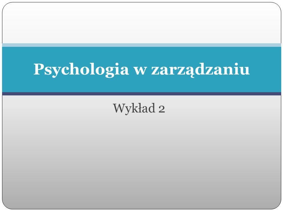 Wykład 2 Psychologia w zarządzaniu