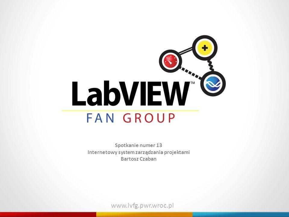 Spotkanie numer 13 Internetowy system zarządzania projektami Bartosz Czaban www.lvfg.pwr.wroc.pl