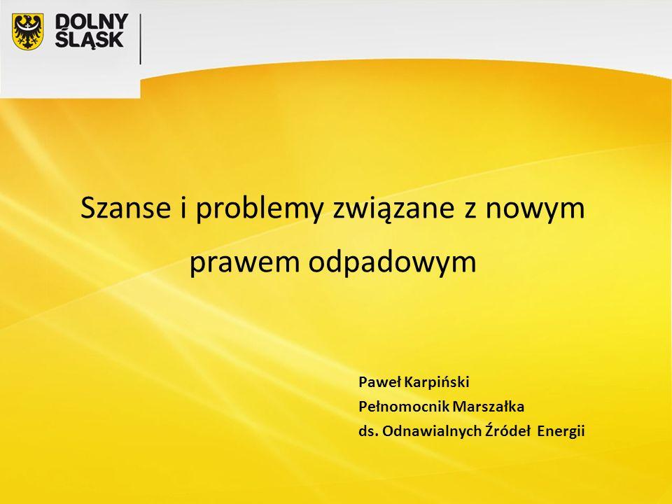 Szanse i problemy związane z nowym prawem odpadowym Paweł Karpiński Pełnomocnik Marszałka ds.