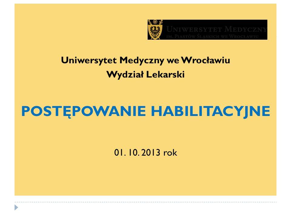 Uniwersytet Medyczny we Wrocławiu Wydział Lekarski POSTĘPOWANIE HABILITACYJNE 01. 10. 2013 rok