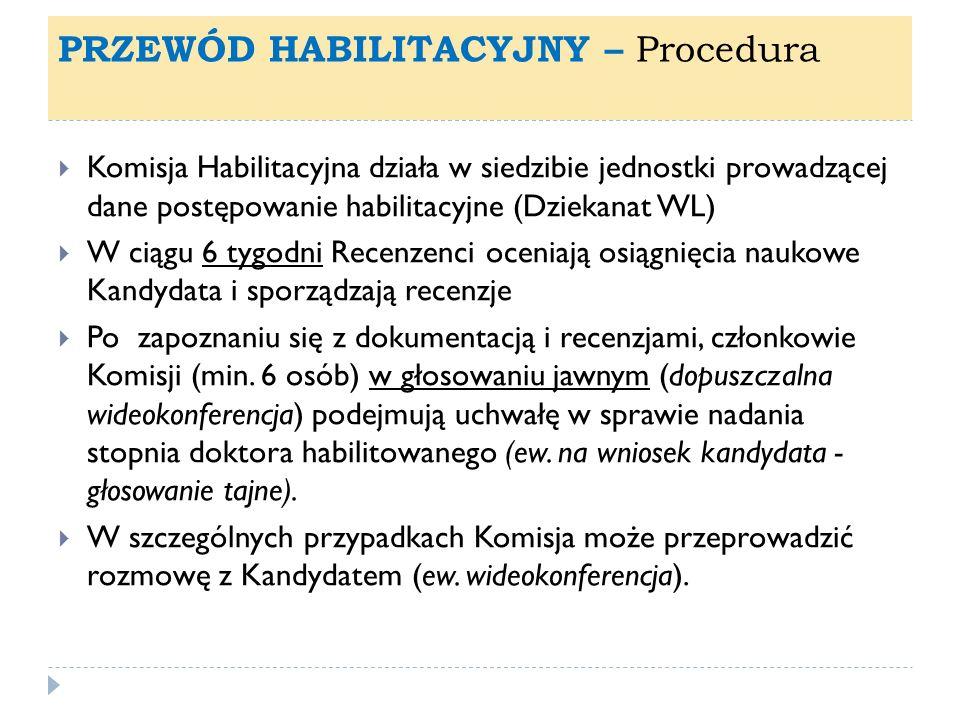 PRZEWÓD HABILITACYJNY – Procedura Komisja Habilitacyjna działa w siedzibie jednostki prowadzącej dane postępowanie habilitacyjne (Dziekanat WL) W ciąg