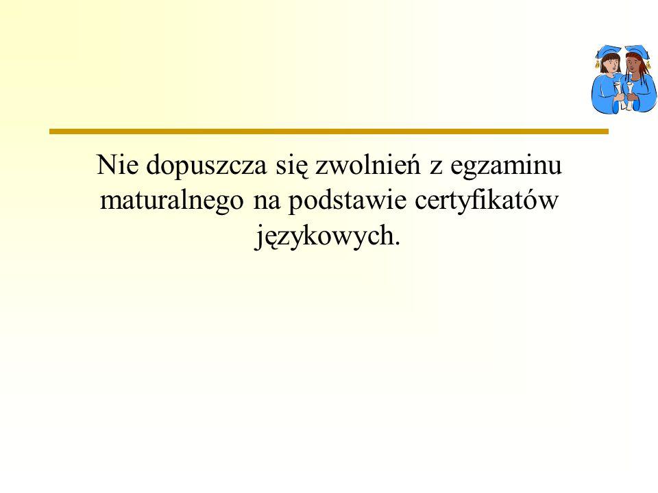 Nie dopuszcza się zwolnień z egzaminu maturalnego na podstawie certyfikatów językowych.