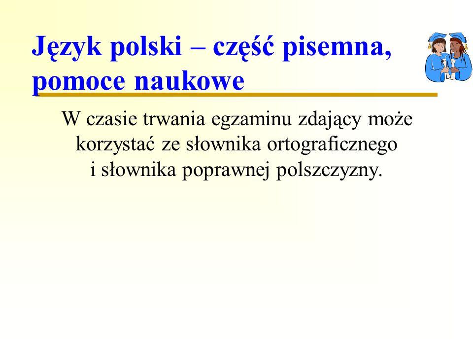 Język polski – część pisemna, pomoce naukowe W czasie trwania egzaminu zdający może korzystać ze słownika ortograficznego i słownika poprawnej polszczyzny.