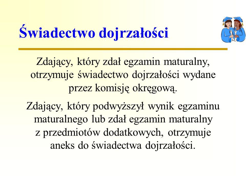 Świadectwo dojrzałości Zdający, który zdał egzamin maturalny, otrzymuje świadectwo dojrzałości wydane przez komisję okręgową.
