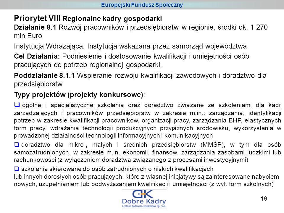19 Priorytet VIII Regionalne kadry gospodarki Działanie 8.1 Rozwój pracowników i przedsiębiorstw w regionie, środki ok.