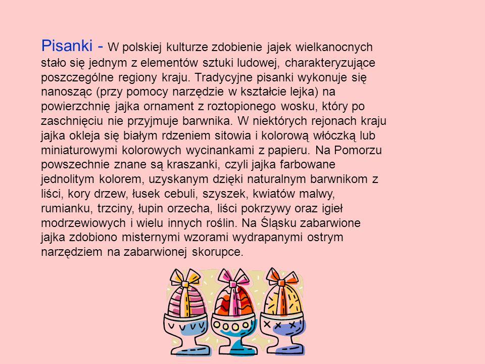 Pisanki - W polskiej kulturze zdobienie jajek wielkanocnych stało się jednym z elementów sztuki ludowej, charakteryzujące poszczególne regiony kraju.