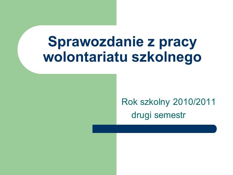 Sprawozdanie z pracy wolontariatu szkolnego Rok szkolny 2010/2011 drugi semestr