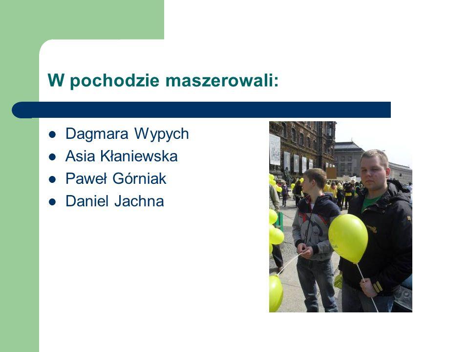 W pochodzie maszerowali: Dagmara Wypych Asia Kłaniewska Paweł Górniak Daniel Jachna