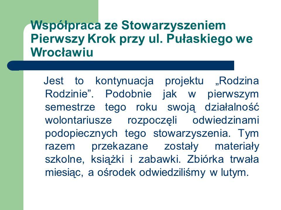 Współpraca ze Stowarzyszeniem Pierwszy Krok przy ul. Pułaskiego we Wrocławiu Jest to kontynuacja projektu Rodzina Rodzinie. Podobnie jak w pierwszym s