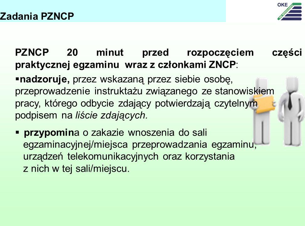 PZNCP 20 minut przed rozpoczęciem części praktycznej egzaminu wraz z członkami ZNCP: nadzoruje, przez wskazaną przez siebie osobę, przeprowadzenie instruktażu związanego ze stanowiskiem pracy, którego odbycie zdający potwierdzają czytelnym podpisem na liście zdających.