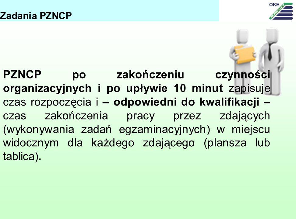 PZNCP po zakończeniu czynności organizacyjnych i po upływie 10 minut zapisuje czas rozpoczęcia i – odpowiedni do kwalifikacji – czas zakończenia pracy przez zdających (wykonywania zadań egzaminacyjnych) w miejscu widocznym dla każdego zdającego (plansza lub tablica).