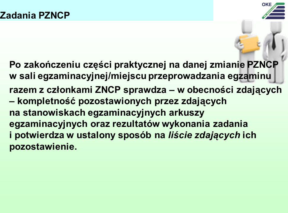 Po zakończeniu części praktycznej na danej zmianie PZNCP w sali egzaminacyjnej/miejscu przeprowadzania egzaminu razem z członkami ZNCP sprawdza – w obecności zdających – kompletność pozostawionych przez zdających na stanowiskach egzaminacyjnych arkuszy egzaminacyjnych oraz rezultatów wykonania zadania i potwierdza w ustalony sposób na liście zdających ich pozostawienie.
