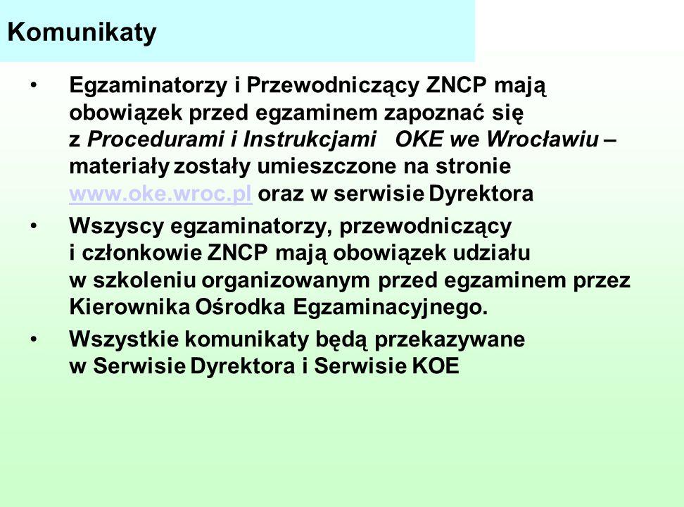 Komunikaty Egzaminatorzy i Przewodniczący ZNCP mają obowiązek przed egzaminem zapoznać się z Procedurami i Instrukcjami OKE we Wrocławiu – materiały zostały umieszczone na stronie www.oke.wroc.pl oraz w serwisie Dyrektora www.oke.wroc.pl Wszyscy egzaminatorzy, przewodniczący i członkowie ZNCP mają obowiązek udziału w szkoleniu organizowanym przed egzaminem przez Kierownika Ośrodka Egzaminacyjnego.