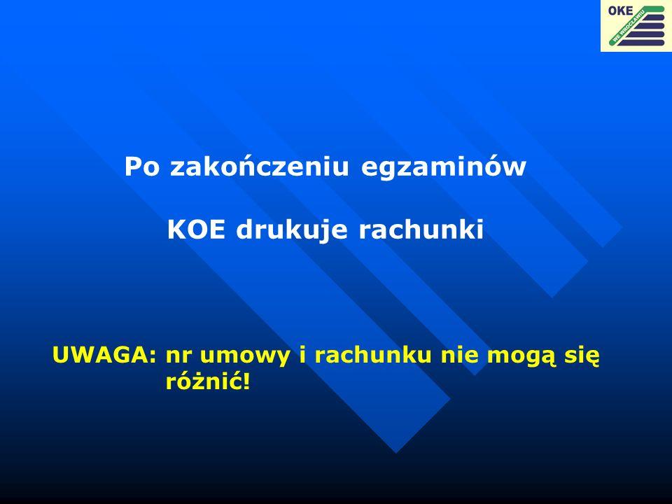 Po zakończeniu egzaminów KOE drukuje rachunki UWAGA: nr umowy i rachunku nie mogą się różnić!