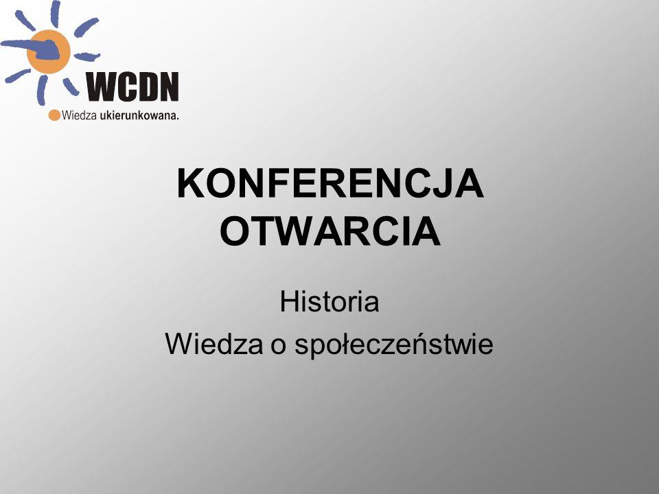 KONFERENCJA OTWARCIA Historia Wiedza o społeczeństwie
