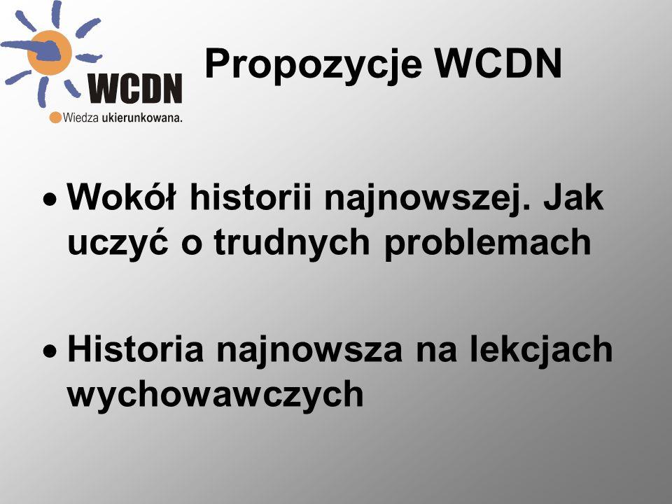 Propozycje WCDN Wokół historii najnowszej. Jak uczyć o trudnych problemach Historia najnowsza na lekcjach wychowawczych
