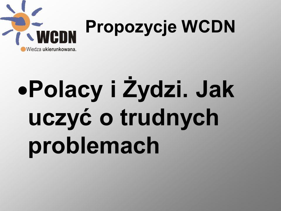 Propozycje WCDN Polacy i Żydzi. Jak uczyć o trudnych problemach