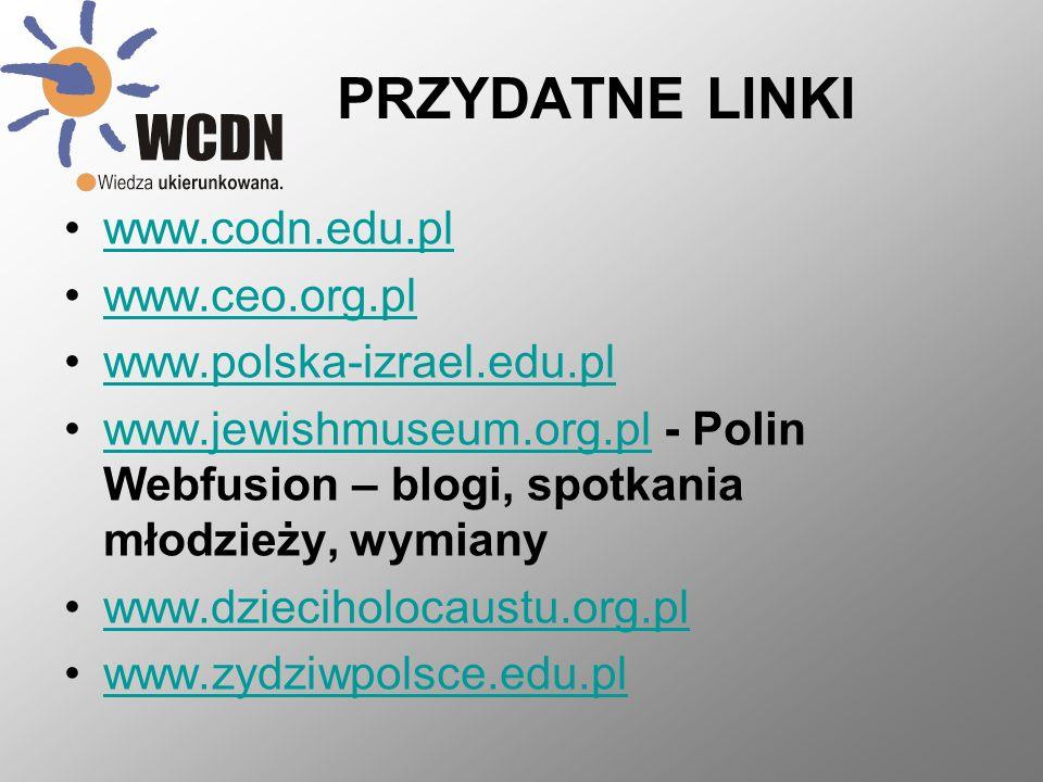 PRZYDATNE LINKI www.codn.edu.pl www.ceo.org.pl www.polska-izrael.edu.pl www.jewishmuseum.org.pl - Polin Webfusion – blogi, spotkania młodzieży, wymianywww.jewishmuseum.org.pl www.dzieciholocaustu.org.pl www.zydziwpolsce.edu.pl
