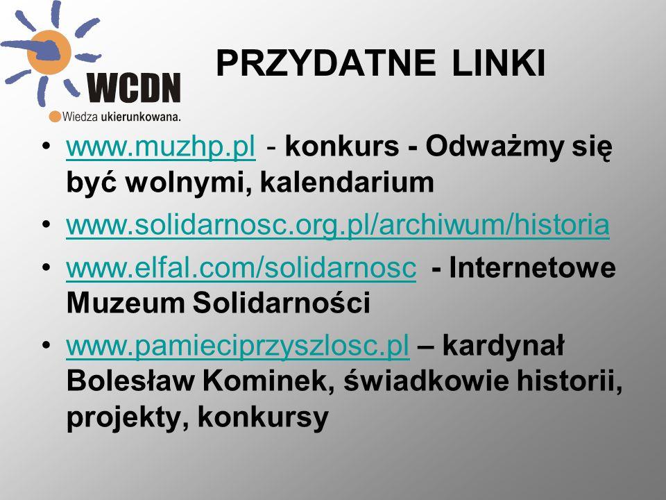 PRZYDATNE LINKI www.muzhp.pl - konkurs - Odważmy się być wolnymi, kalendariumwww.muzhp.pl www.solidarnosc.org.pl/archiwum/historia www.elfal.com/solidarnosc - Internetowe Muzeum Solidarnościwww.elfal.com/solidarnosc www.pamieciprzyszlosc.pl – kardynał Bolesław Kominek, świadkowie historii, projekty, konkursywww.pamieciprzyszlosc.pl