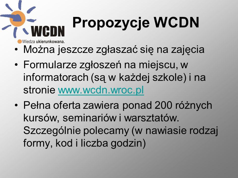 Propozycje WCDN Można jeszcze zgłaszać się na zajęcia Formularze zgłoszeń na miejscu, w informatorach (są w każdej szkole) i na stronie www.wcdn.wroc.plwww.wcdn.wroc.pl Pełna oferta zawiera ponad 200 różnych kursów, seminariów i warsztatów.