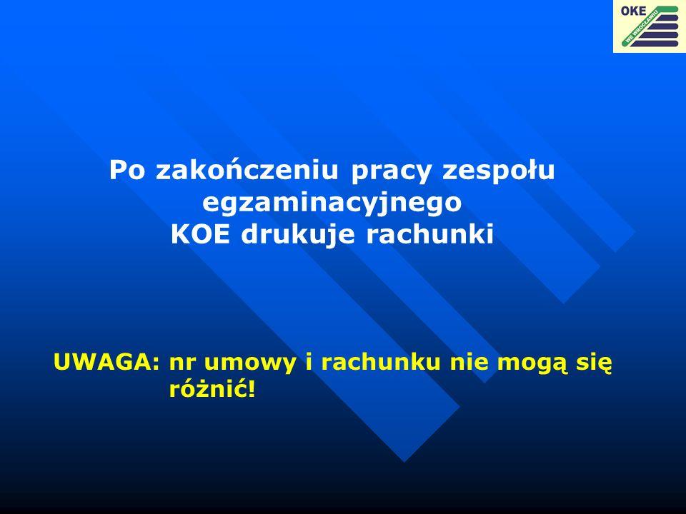 Po zakończeniu pracy zespołu egzaminacyjnego KOE drukuje rachunki UWAGA: nr umowy i rachunku nie mogą się różnić!