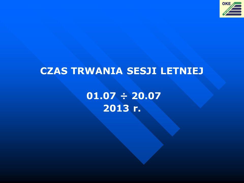 CZAS TRWANIA SESJI LETNIEJ 01.07 ÷ 20.07 2013 r.