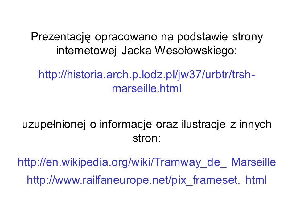 Prezentację opracowano na podstawie strony internetowej Jacka Wesołowskiego: http://historia.arch.p.lodz.pl/jw37/urbtr/trsh- marseille.html uzupełnion