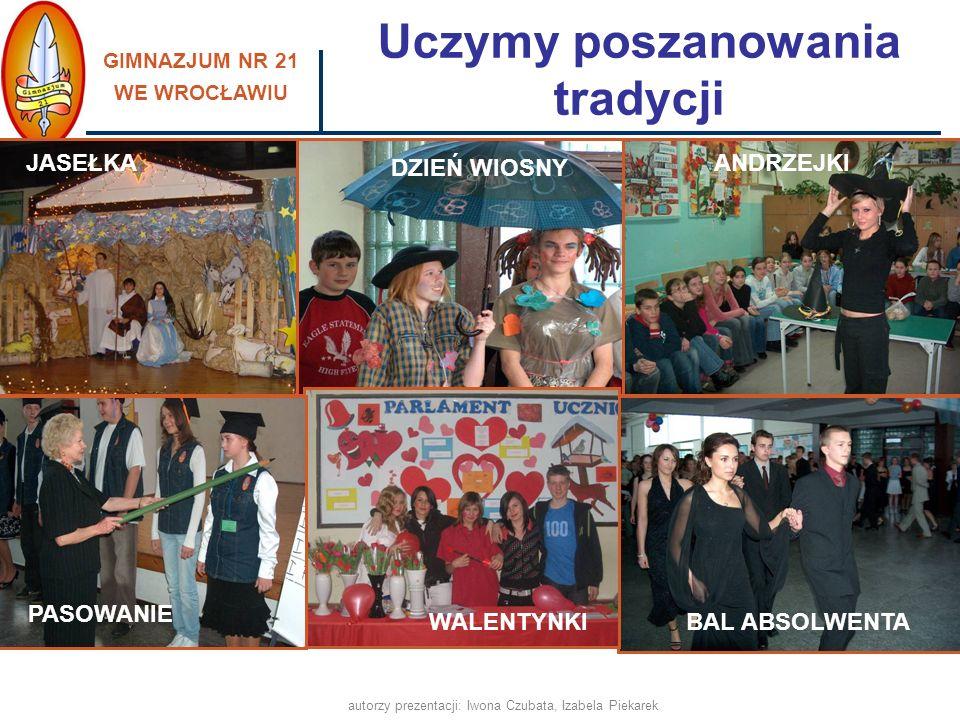 GIMNAZJUM NR 21 WE WROCŁAWIU autorzy prezentacji: Iwona Czubata, Izabela Piekarek Uczymy poszanowania tradycji JASEŁKA DZIEŃ WIOSNY ANDRZEJKI BAL ABSO