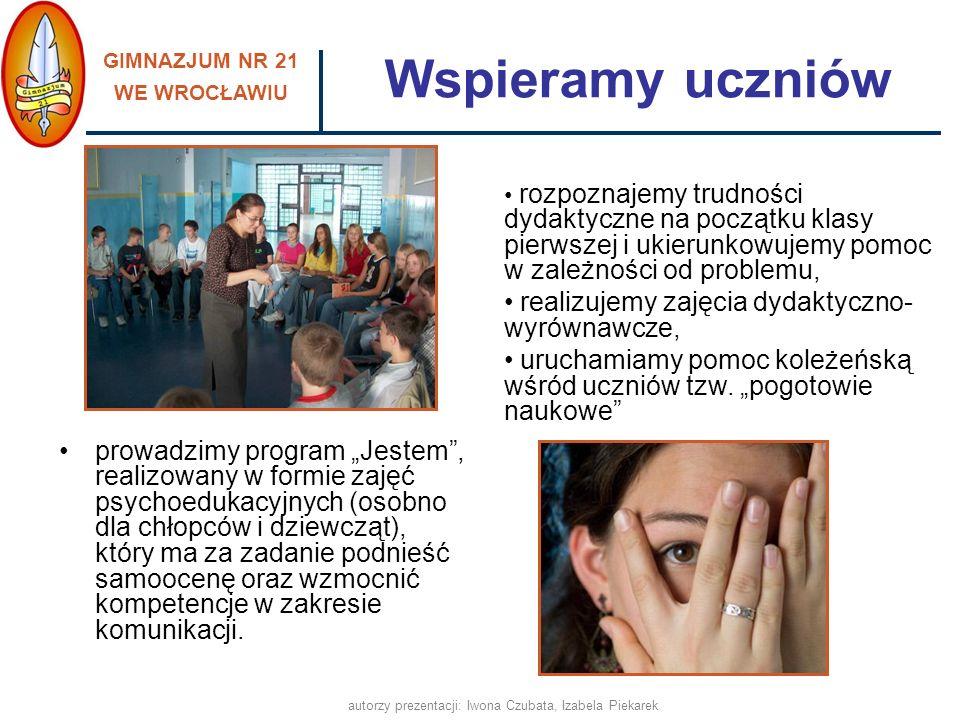 GIMNAZJUM NR 21 WE WROCŁAWIU autorzy prezentacji: Iwona Czubata, Izabela Piekarek pomagamy w integracji nowym uczniom - Tydzień Integracyjny, utrzymujemy stały kontakt z rodzicami uczniów, pracujemy z uczniami o obniżonych możliwościach intelektualnych w atmosferze poczucia bezpieczeństwa, wpieramy również uczniów nieśmiałych, dysponujemy nowoczesną bazą, dostosowaną do potrzeb uczniów oraz spójną z aktualnymi wyzwaniami edukacyjnymi, Przyjazna i bezpieczna szkoła, ponieważ: