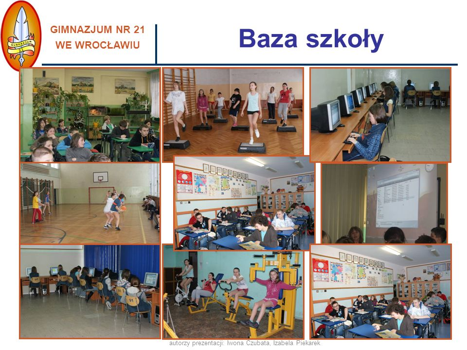 GIMNAZJUM NR 21 WE WROCŁAWIU autorzy prezentacji: Iwona Czubata, Izabela Piekarek pomagamy w integracji nowym uczniom - Tydzień Integracyjny, utrzymujemy stały kontakt z rodzicami uczniów, pracujemy z uczniami o obniżonych możliwościach intelektualnych w atmosferze poczucia bezpieczeństwa, wpieramy również uczniów nieśmiałych, dysponujemy nowoczesną bazą, dostosowaną do potrzeb uczniów oraz spójną z aktualnymi wyzwaniami edukacyjnymi, promujemy zdrowy styl życia, prowadzimy profilaktykę uzależnień, Przyjazna i bezpieczna szkoła, ponieważ: